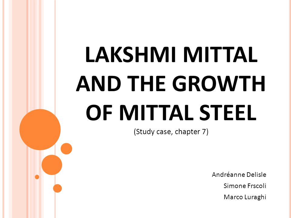 LAKSHMI MITTAL AND THE GROWTH OF MITTAL STEEL (Study case, chapter 7)
