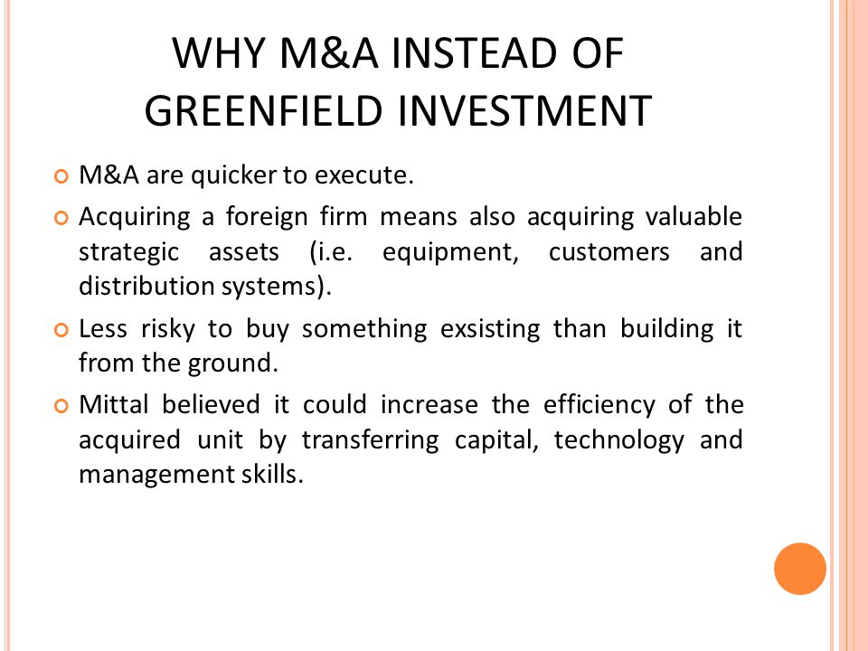 WHY M&A INSTEAD OF GREENFIELD INVESTMENT