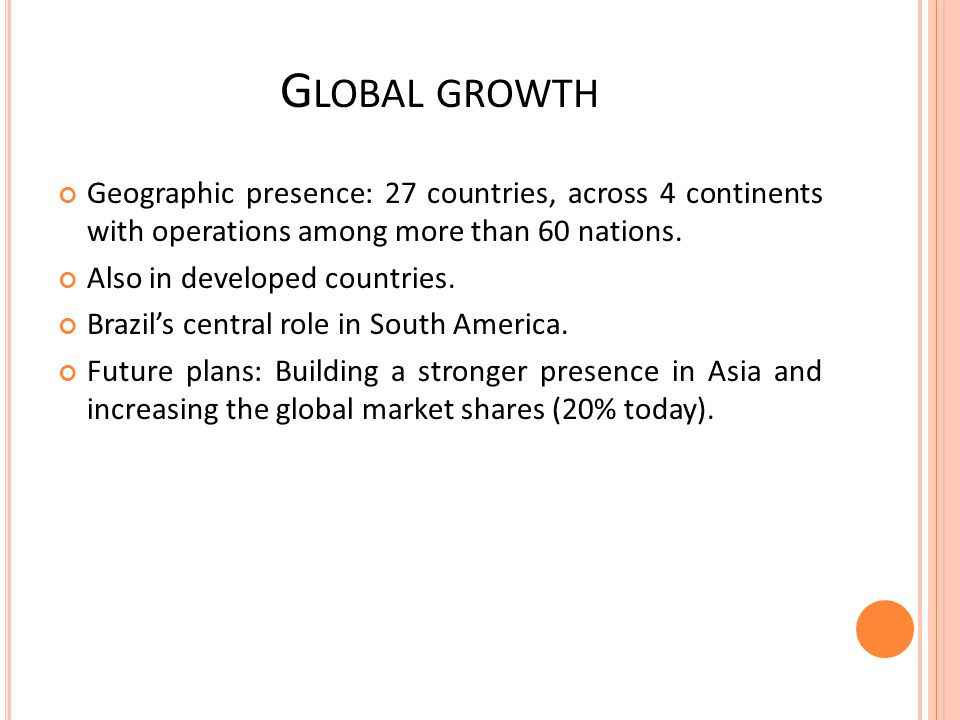 Global growth Geographic presence: 27 countries, across 4 continents with operations among more than 60 nations.