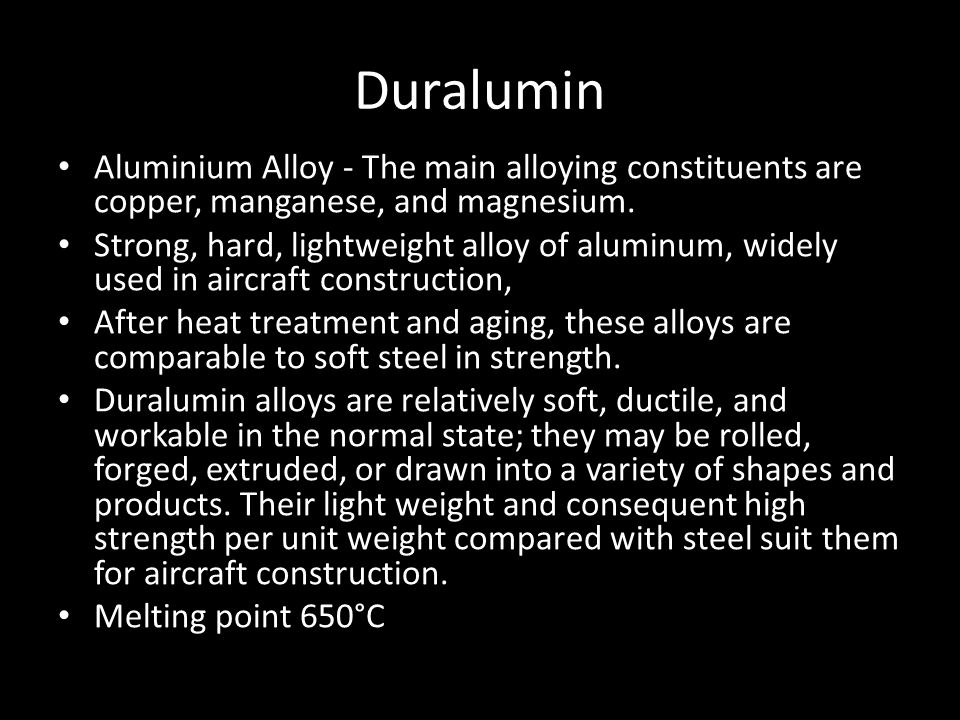 Duralumin Aluminium Alloy - The main alloying constituents are copper, manganese, and magnesium.