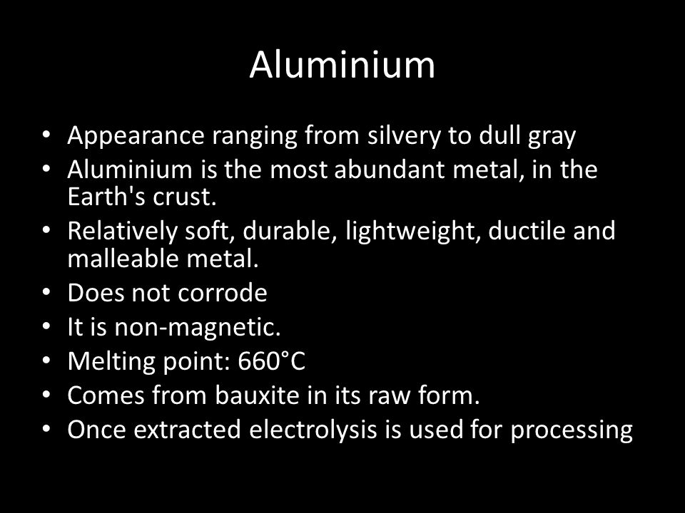 Aluminium Appearance ranging from silvery to dull gray