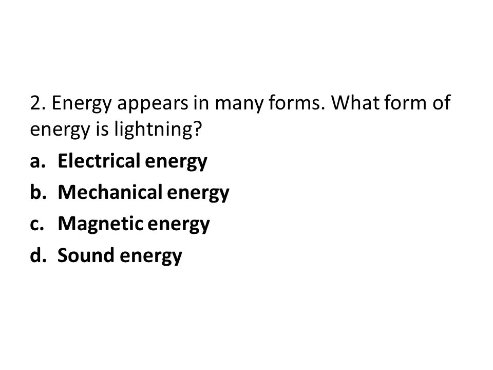 2. Energy appears in many forms. What form of energy is lightning