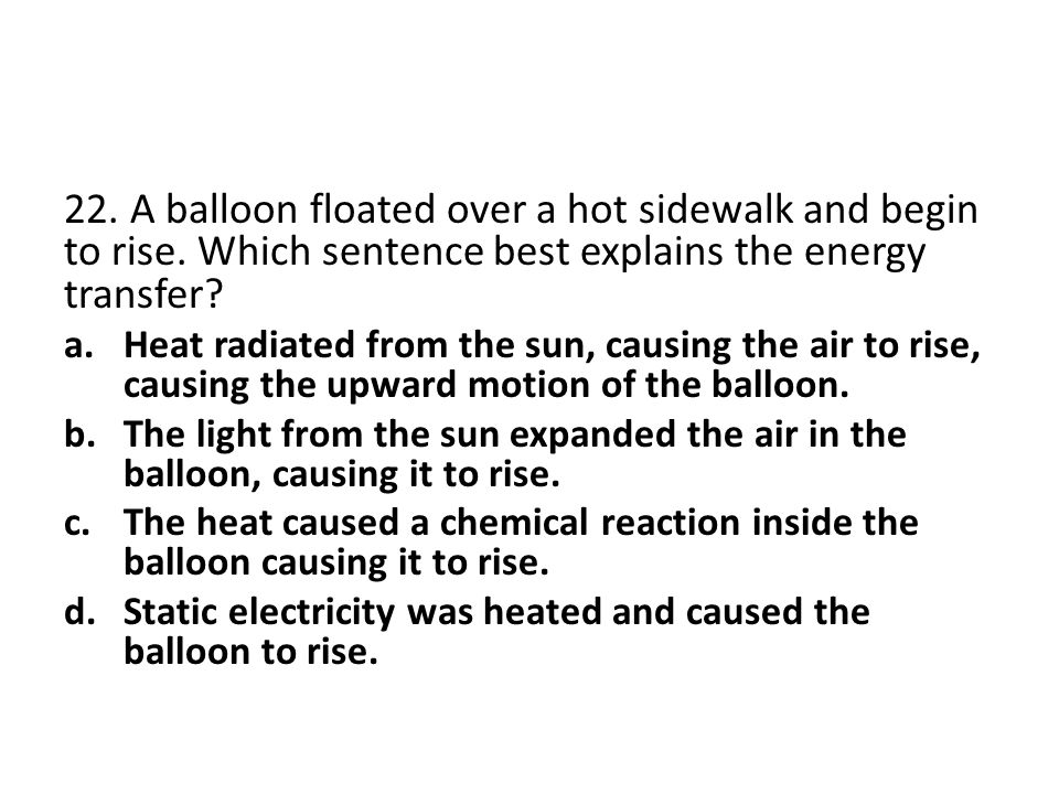 22. A balloon floated over a hot sidewalk and begin to rise