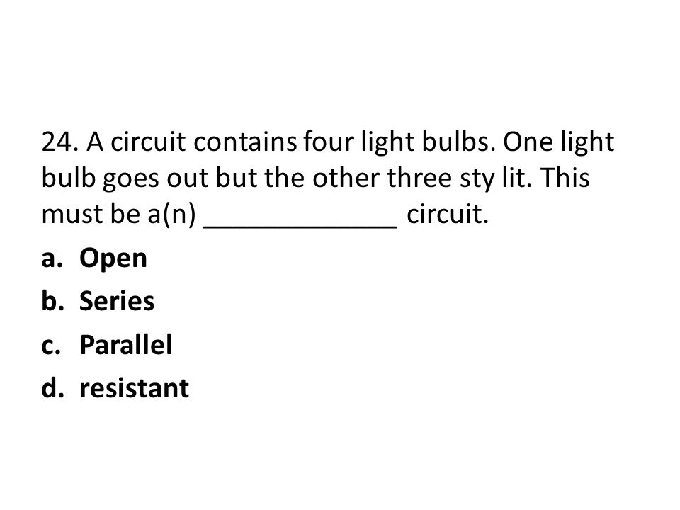 24. A circuit contains four light bulbs