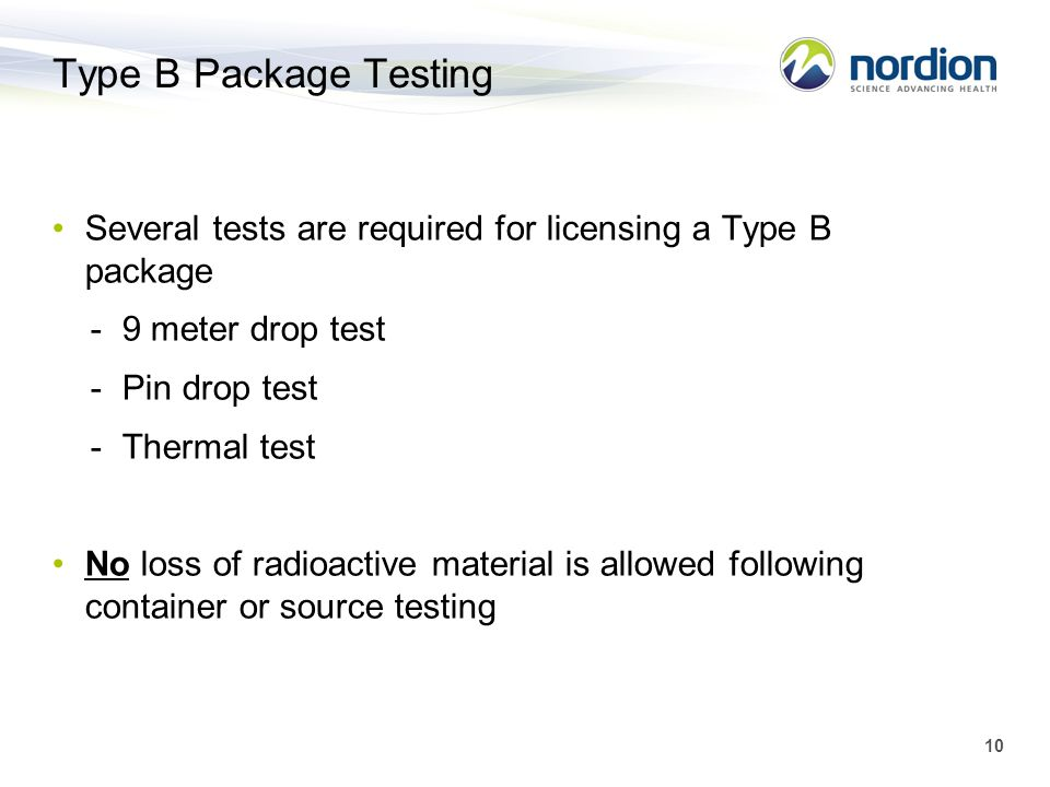 Type B Package Testing Several tests are required for licensing a Type B package. - 9 meter drop test.