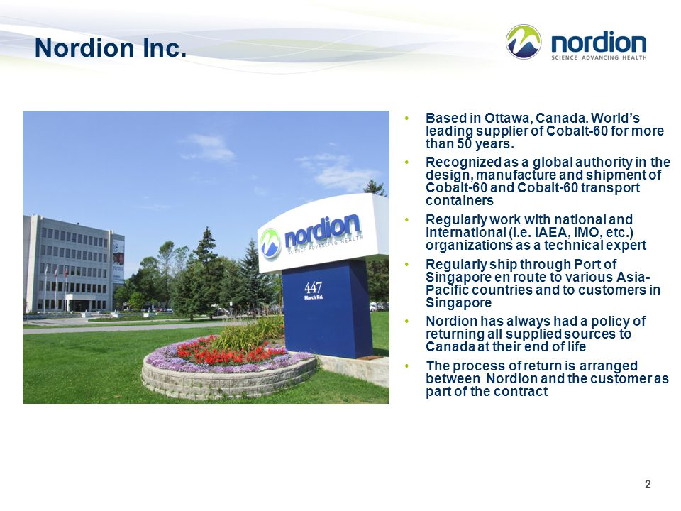 Nordion Inc. Based in Ottawa, Canada. World's leading supplier of Cobalt-60 for more than 50 years.