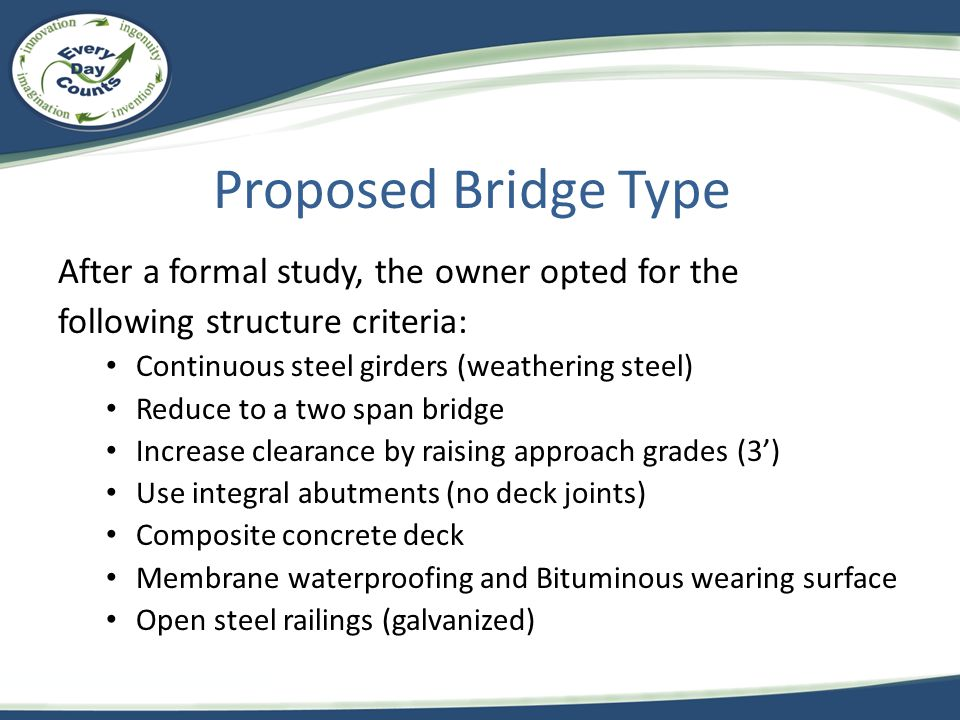 Proposed Bridge Type After a formal study, the owner opted for the