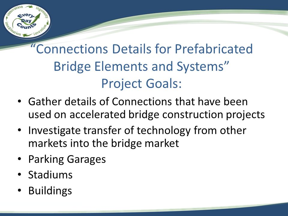 Connections Details for Prefabricated Bridge Elements and Systems Project Goals: