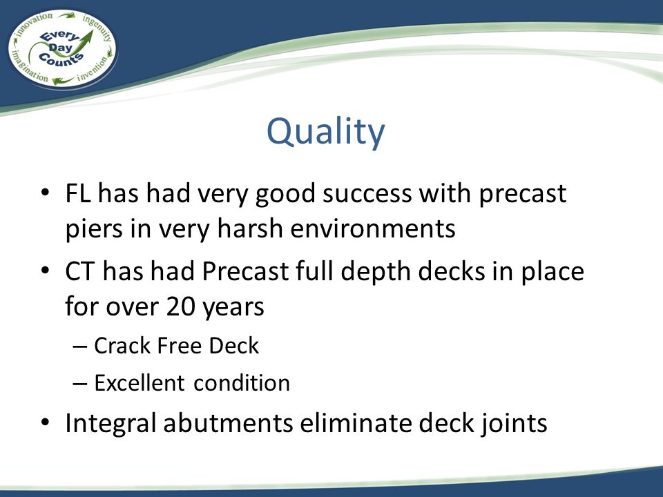 Quality FL has had very good success with precast piers in very harsh environments. CT has had Precast full depth decks in place for over 20 years.