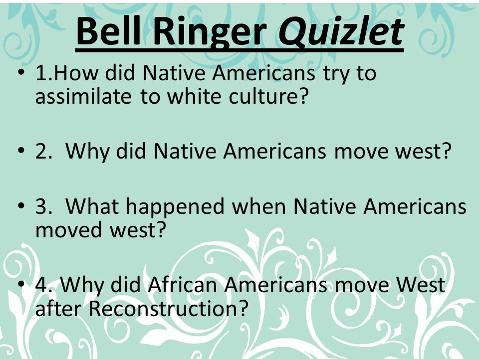 Bell Ringer Quizlet 1.How did Native Americans try to assimilate to white culture 2