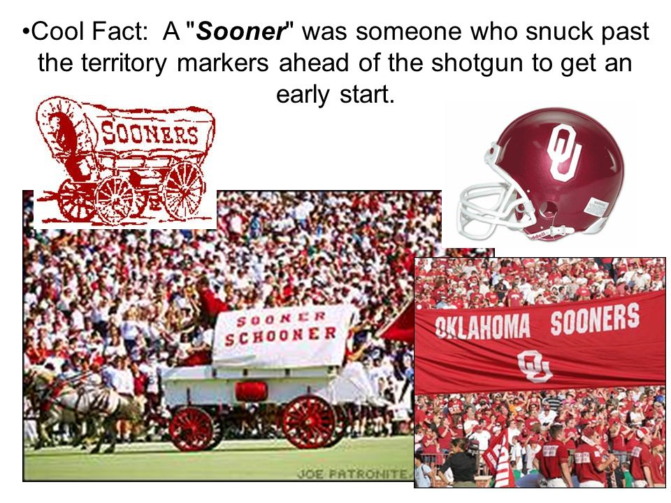 Cool Fact: A Sooner was someone who snuck past the territory markers ahead of the shotgun to get an early start.