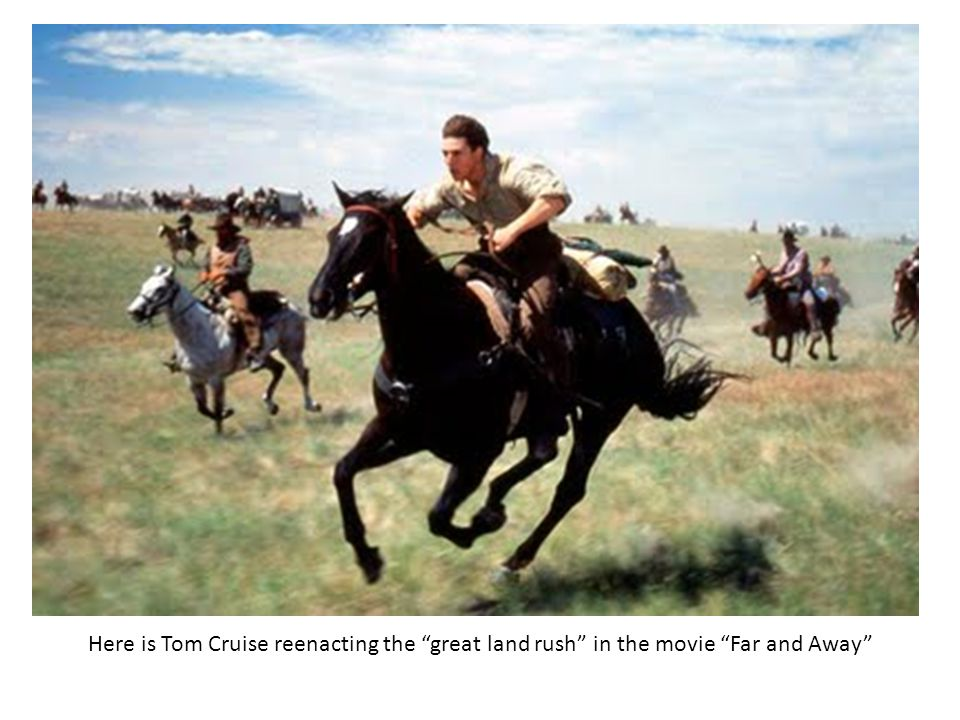 Here is Tom Cruise reenacting the great land rush in the movie Far and Away