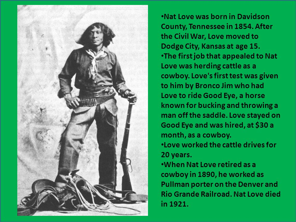 Nat Love was born in Davidson County, Tennessee in 1854