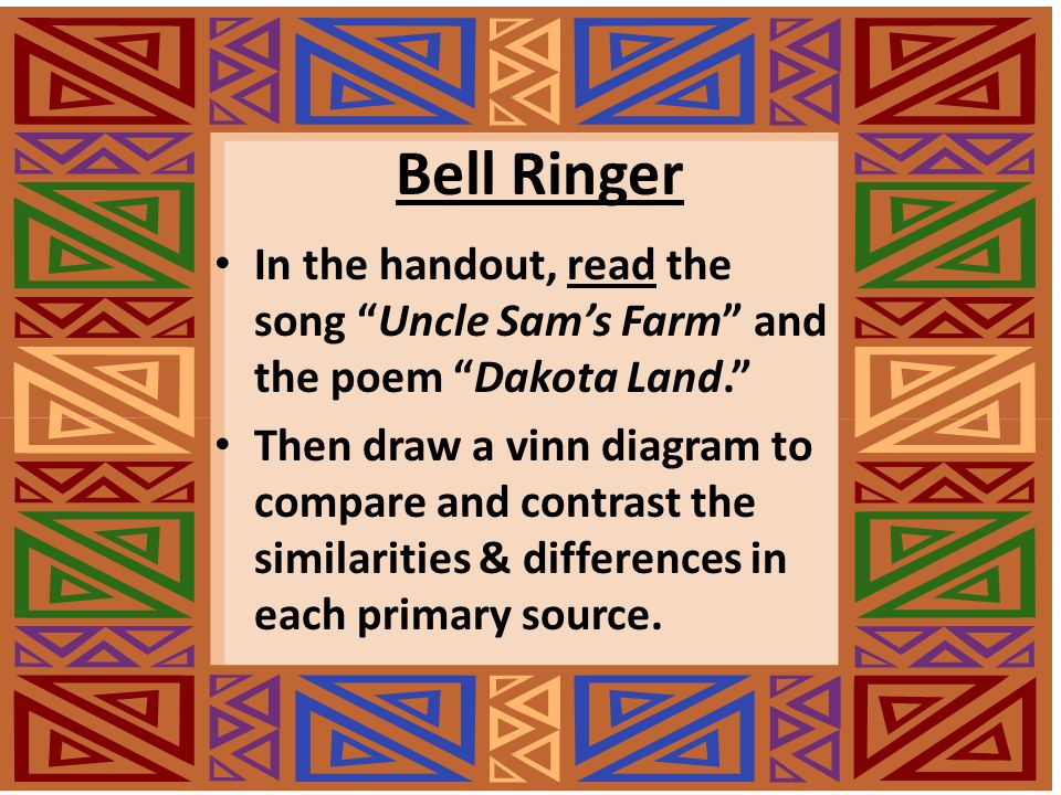 Bell Ringer In the handout, read the song Uncle Sam's Farm and the poem Dakota Land.