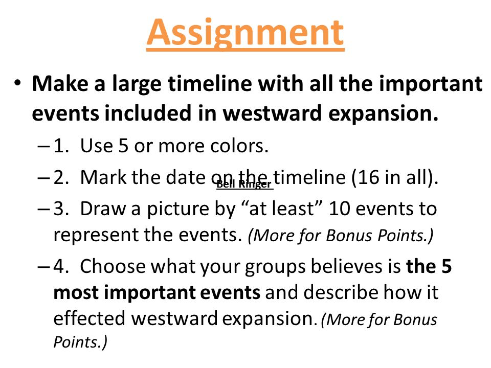 Assignment Make a large timeline with all the important events included in westward expansion. 1. Use 5 or more colors.