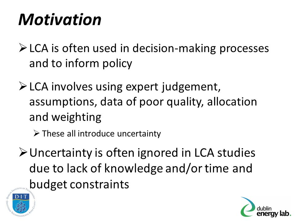 Motivation LCA is often used in decision-making processes and to inform policy.