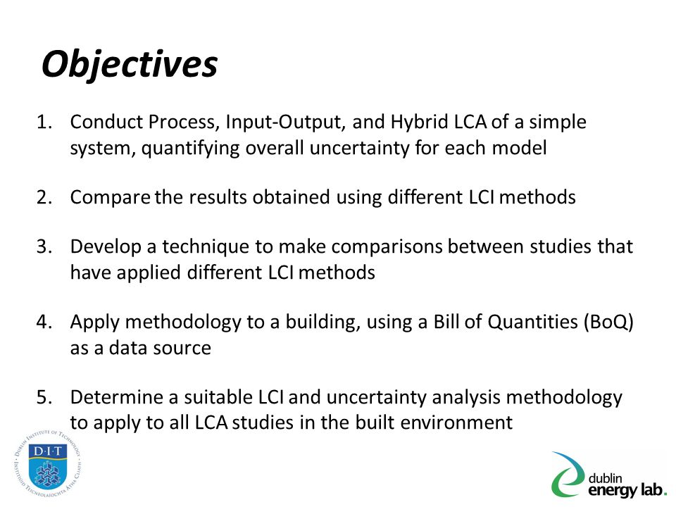 Objectives Conduct Process, Input-Output, and Hybrid LCA of a simple system, quantifying overall uncertainty for each model.