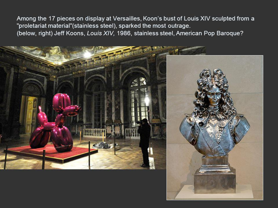 Among the 17 pieces on display at Versailles, Koon's bust of Louis XIV sculpted from a proletariat material (stainless steel), sparked the most outrage.