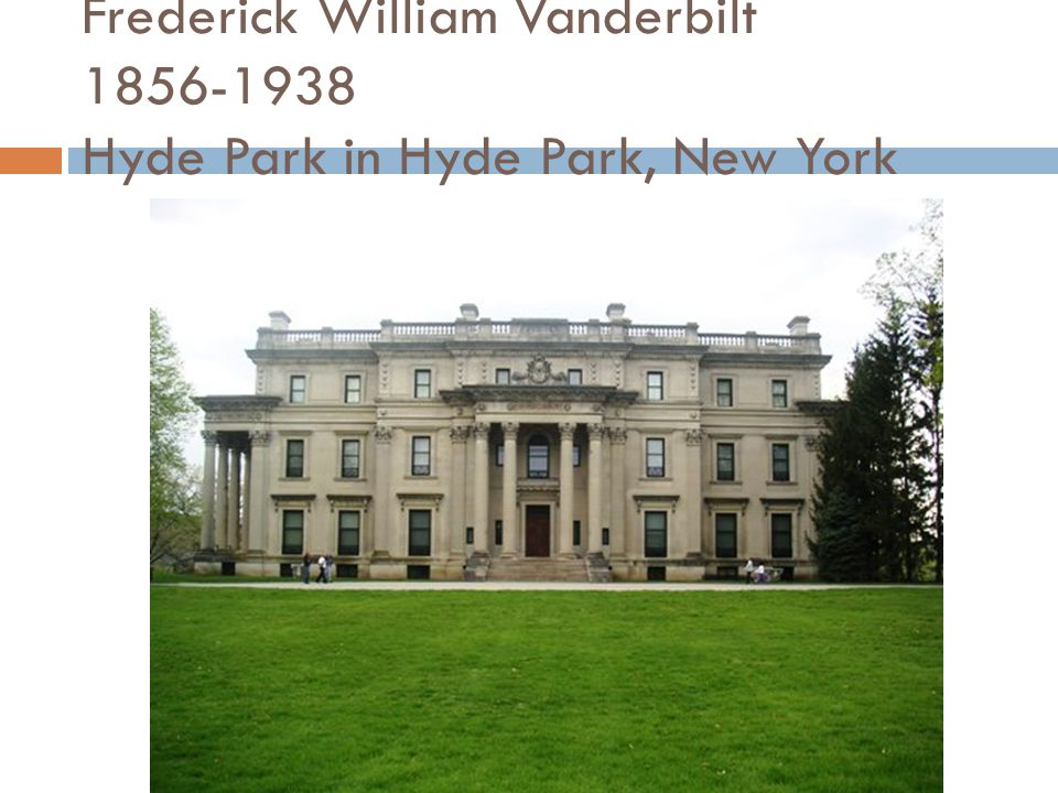 Frederick William Vanderbilt Hyde Park in Hyde Park, New York