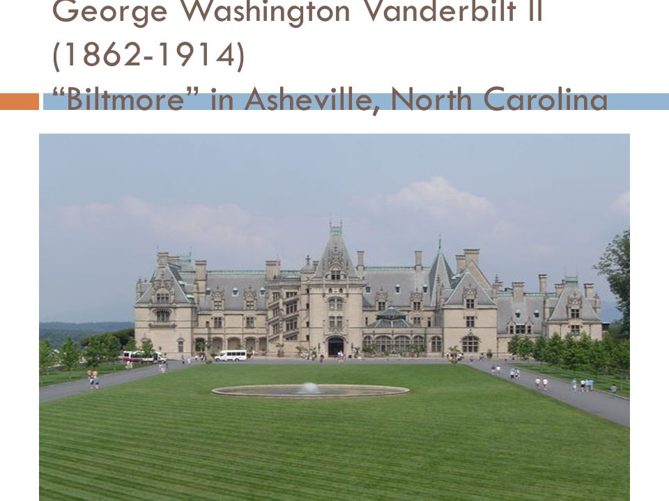 George Washington Vanderbilt II ( ) Biltmore in Asheville, North Carolina