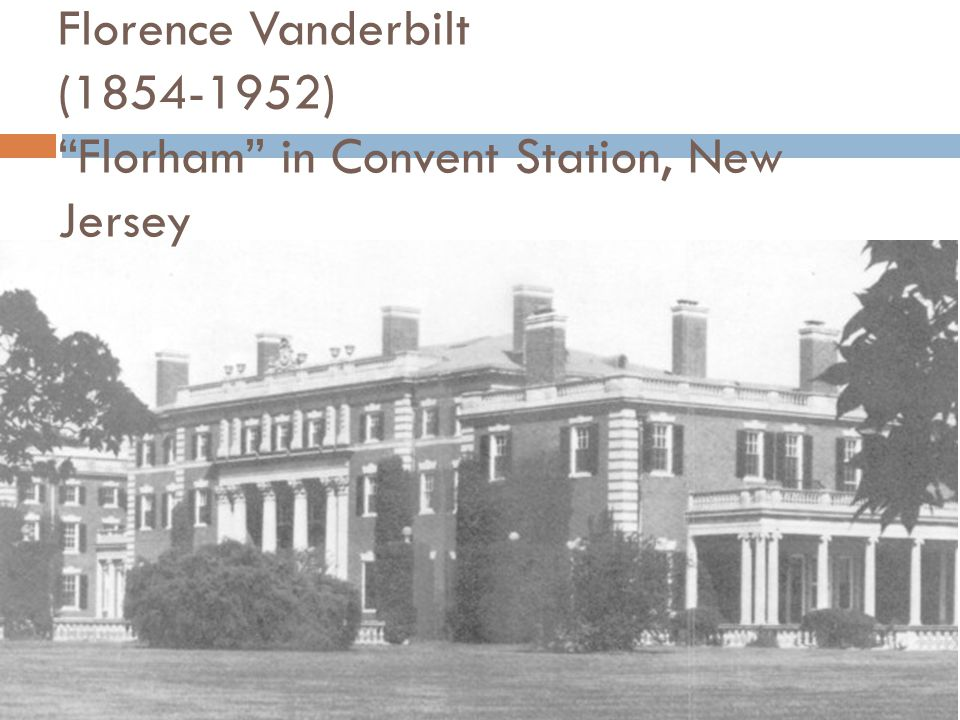 Florence Vanderbilt (1854-1952) Florham in Convent Station, New Jersey