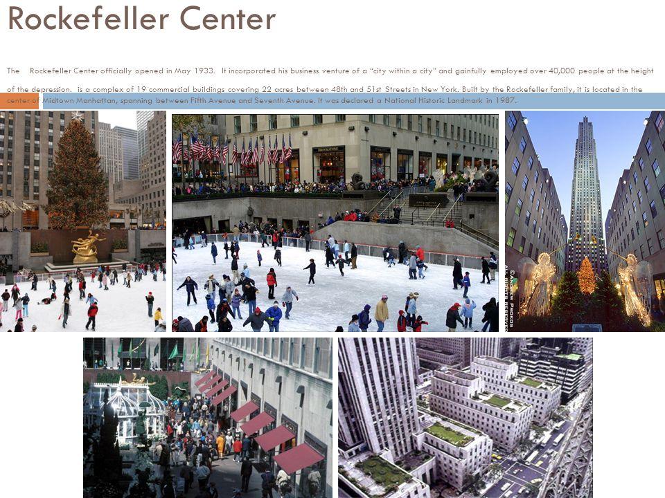 Rockefeller Center The Rockefeller Center officially opened in May 1933.