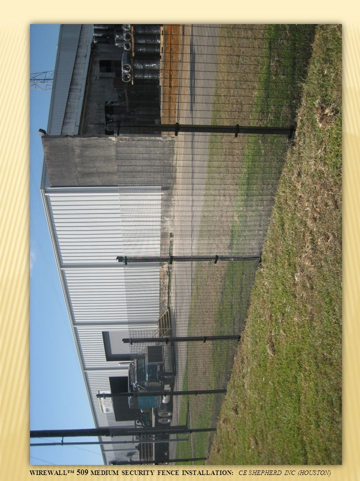 WIREWALL™ 509 MEDIUM SECURITY FENCE INSTALLATION: CE SHEPHERD INC (HOUSTON)