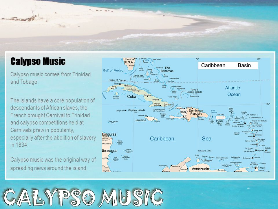 Calypso Music Calypso music comes from Trinidad and Tobago.