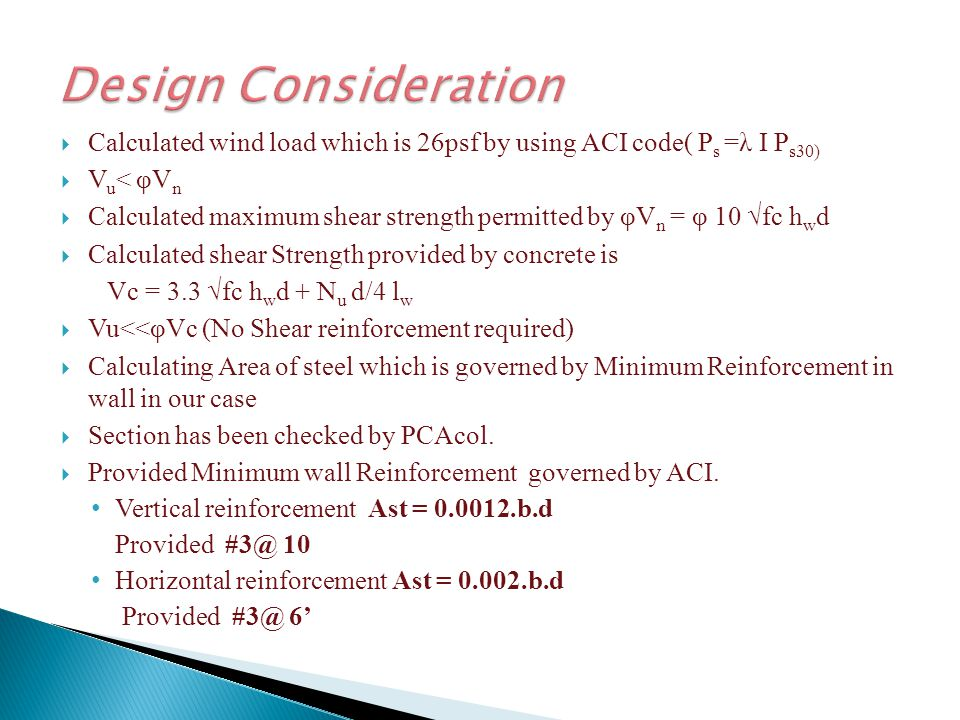 Design Consideration Calculated wind load which is 26psf by using ACI code( Ps =λ I Ps30) Vu< φVn.