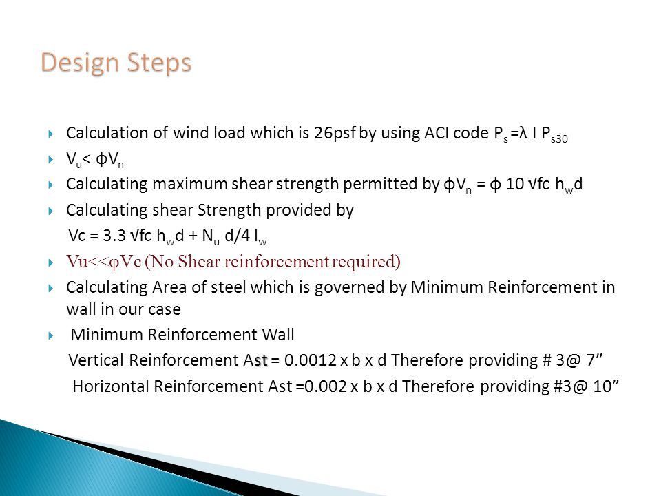 Design Steps Calculation of wind load which is 26psf by using ACI code Ps =λ I Ps30. Vu< φVn.