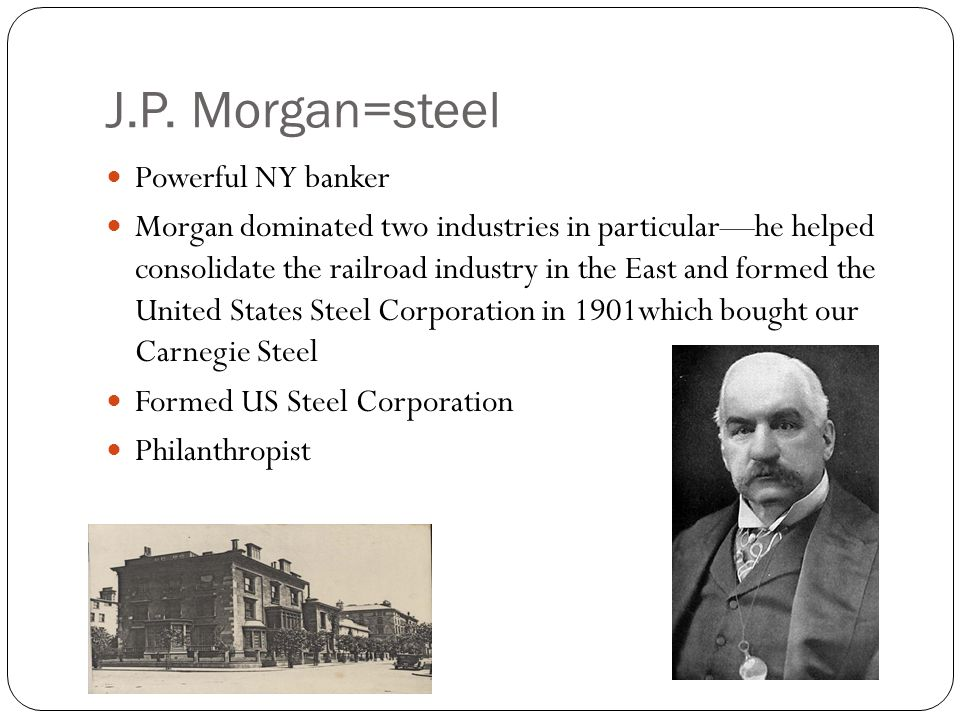 J.P. Morgan=steel Powerful NY banker