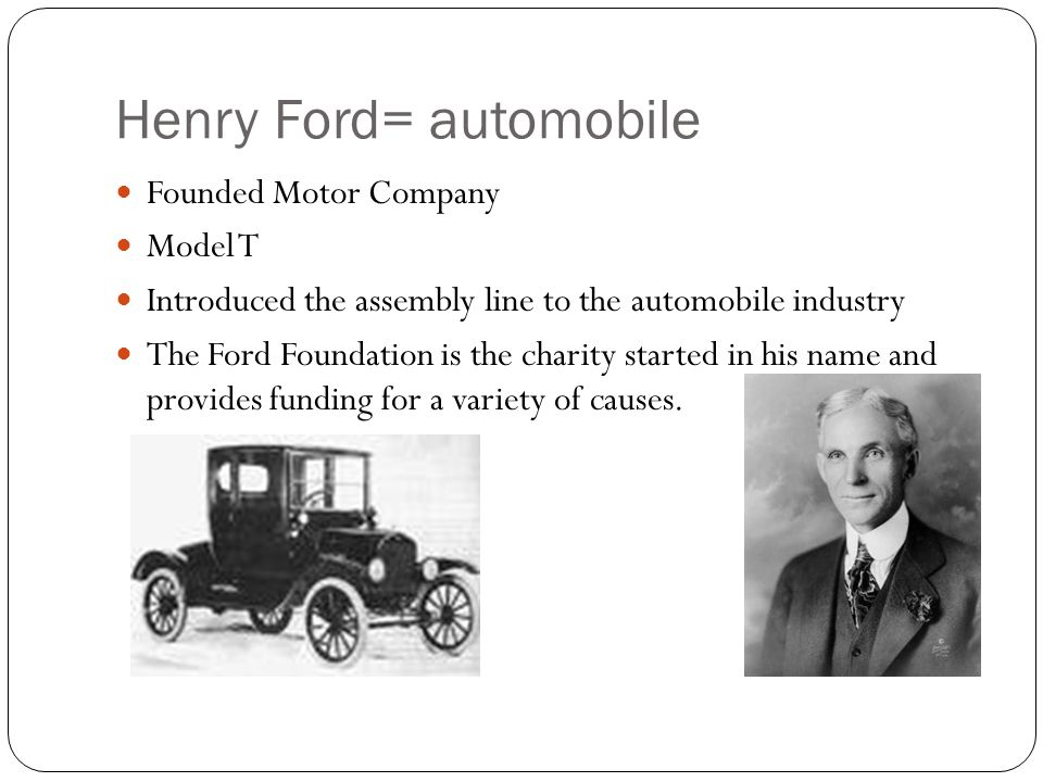 Henry Ford= automobile