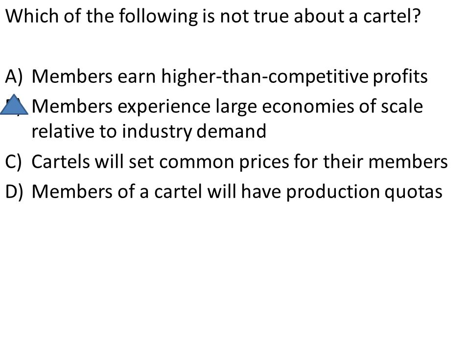 Which of the following is not true about a cartel