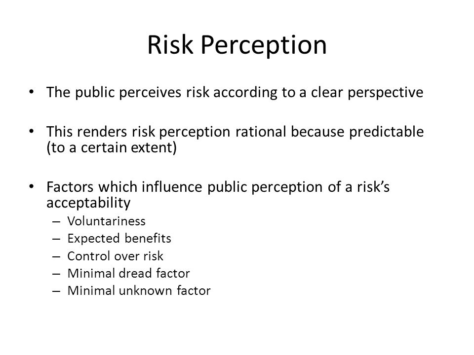 Risk Perception The public perceives risk according to a clear perspective.