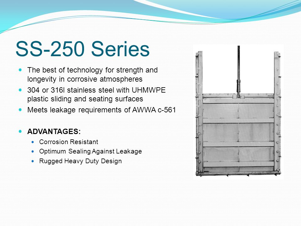 SS-250 Series The best of technology for strength and longevity in corrosive atmospheres.