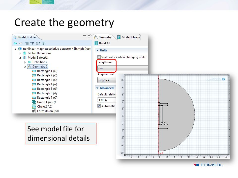 Create the geometry See model file for dimensional details