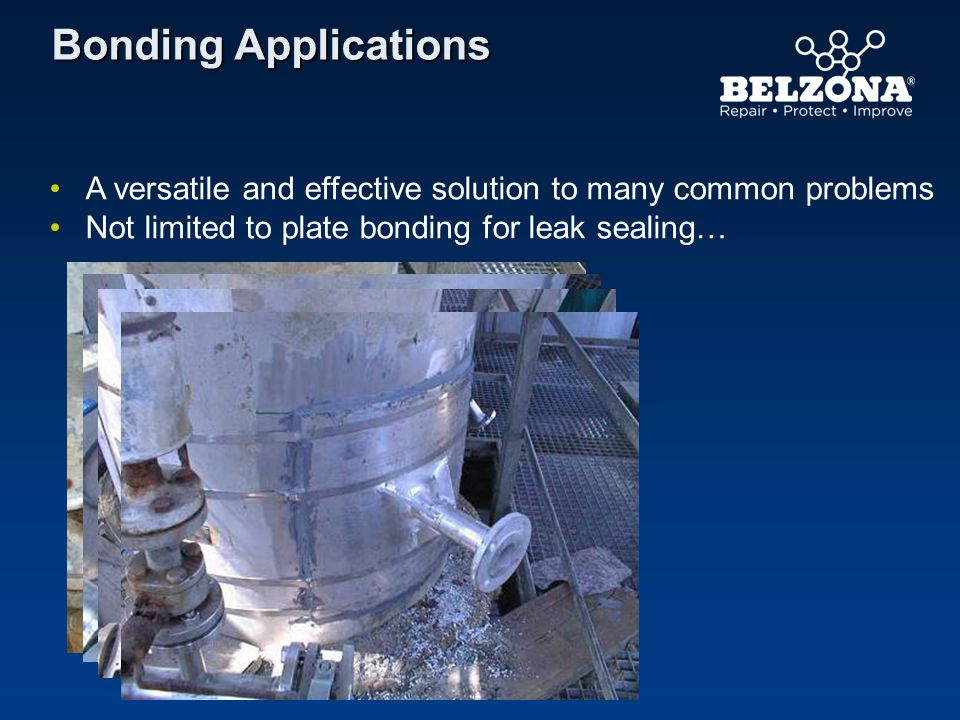 Bonding Applications A versatile and effective solution to many common problems. Not limited to plate bonding for leak sealing…