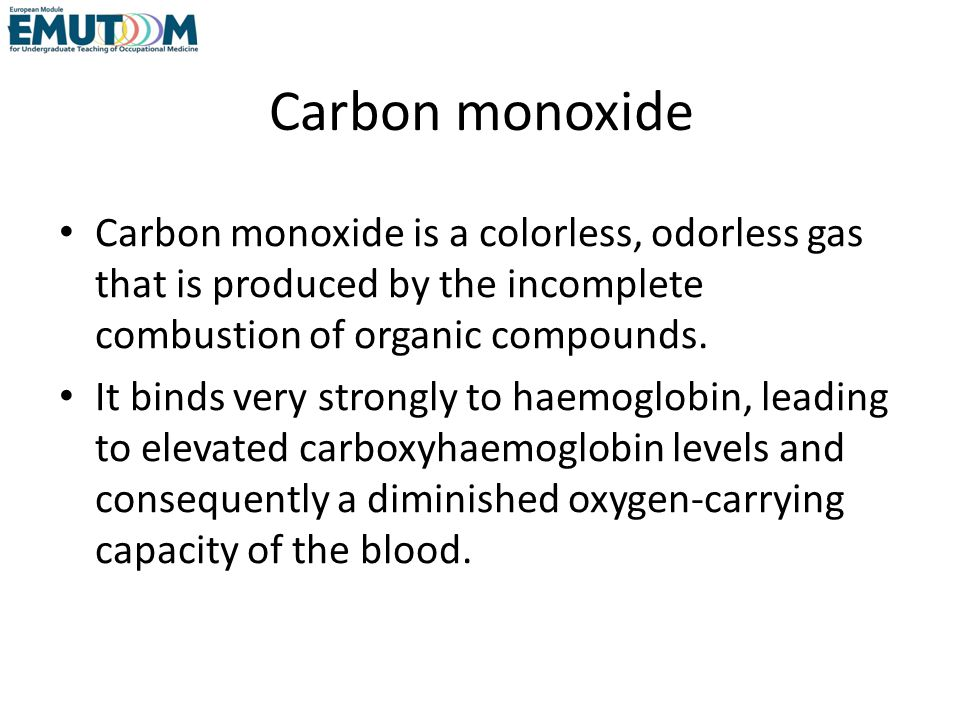 Carbon monoxide Carbon monoxide is a colorless, odorless gas that is produced by the incomplete combustion of organic compounds.