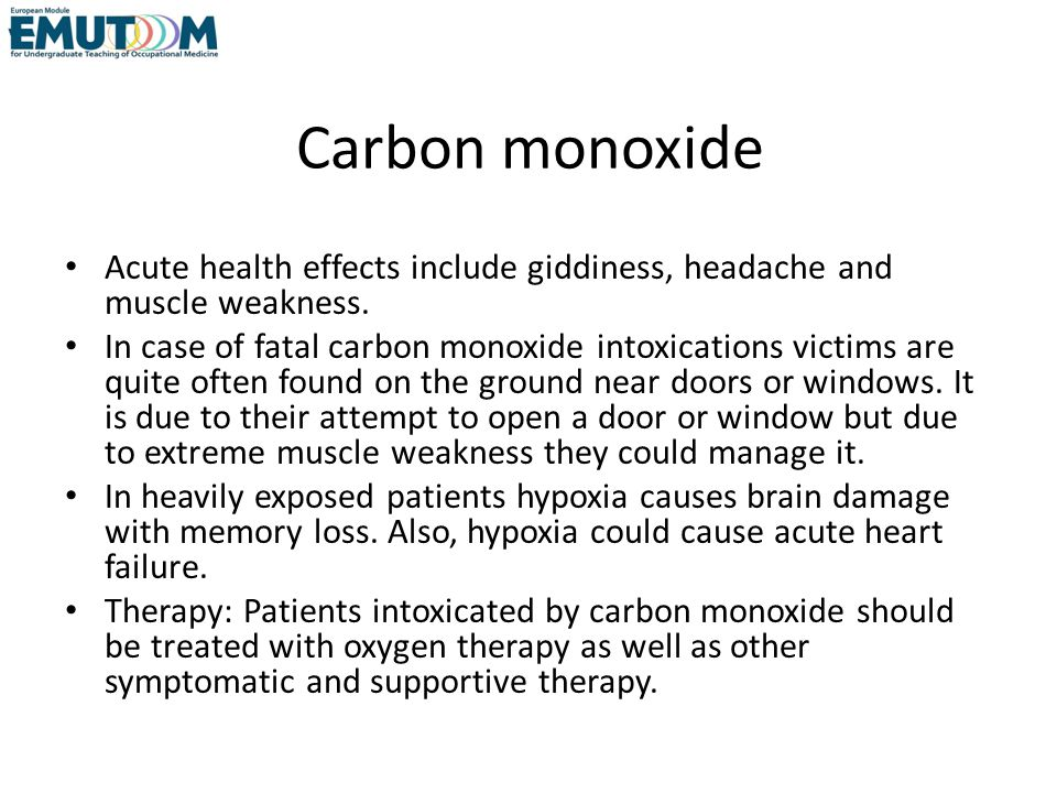 Carbon monoxide Acute health effects include giddiness, headache and muscle weakness.