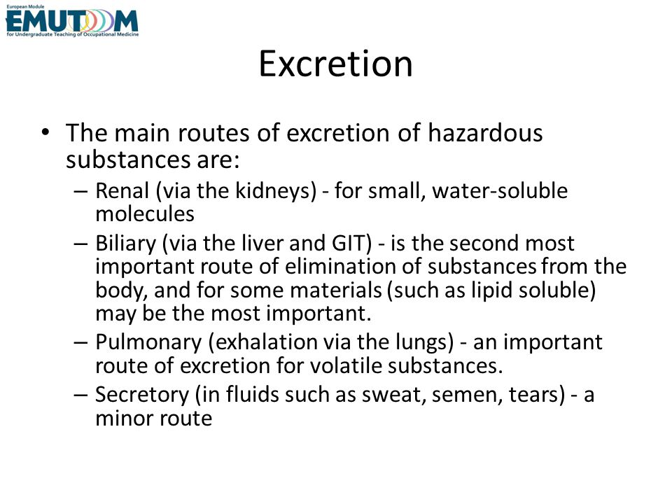 Excretion The main routes of excretion of hazardous substances are: