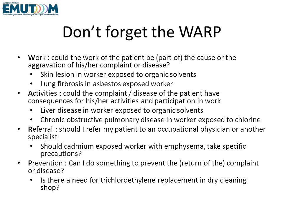 Don't forget the WARP Work : could the work of the patient be (part of) the cause or the aggravation of his/her complaint or disease