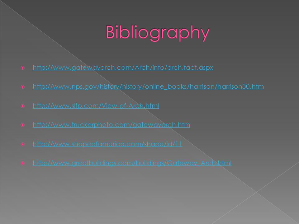 Bibliography http://www.gatewayarch.com/Arch/info/arch.fact.aspx