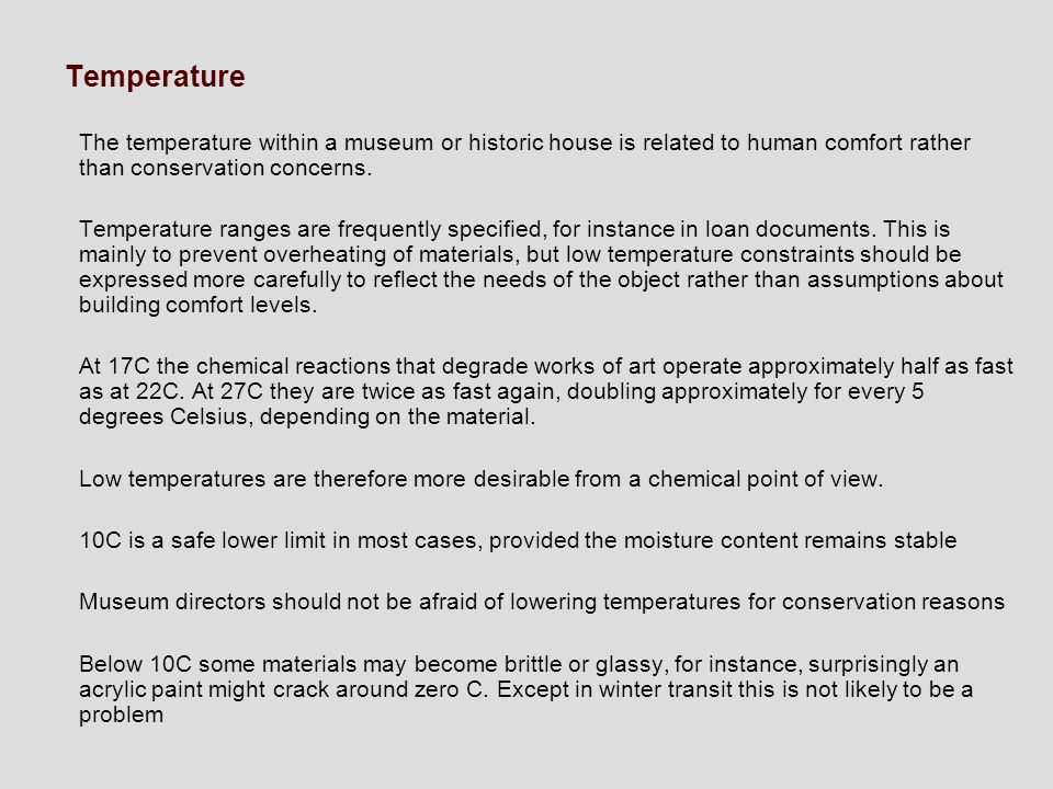 Temperature The temperature within a museum or historic house is related to human comfort rather than conservation concerns.