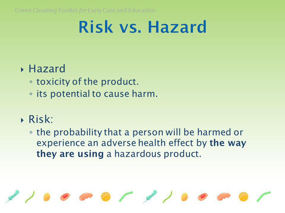 Risk vs. Hazard Hazard Risk: toxicity of the product.