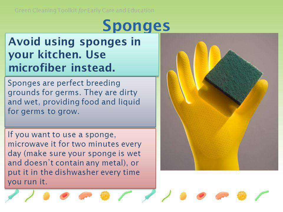 Sponges Avoid using sponges in your kitchen. Use microfiber instead.