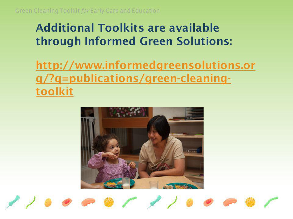 Additional Toolkits are available through Informed Green Solutions: http://www.informedgreensolutions.or g/ q=publications/green-cleaning- toolkit