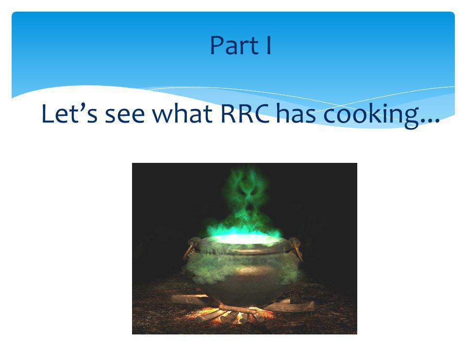 Part I Let's see what RRC has cooking...