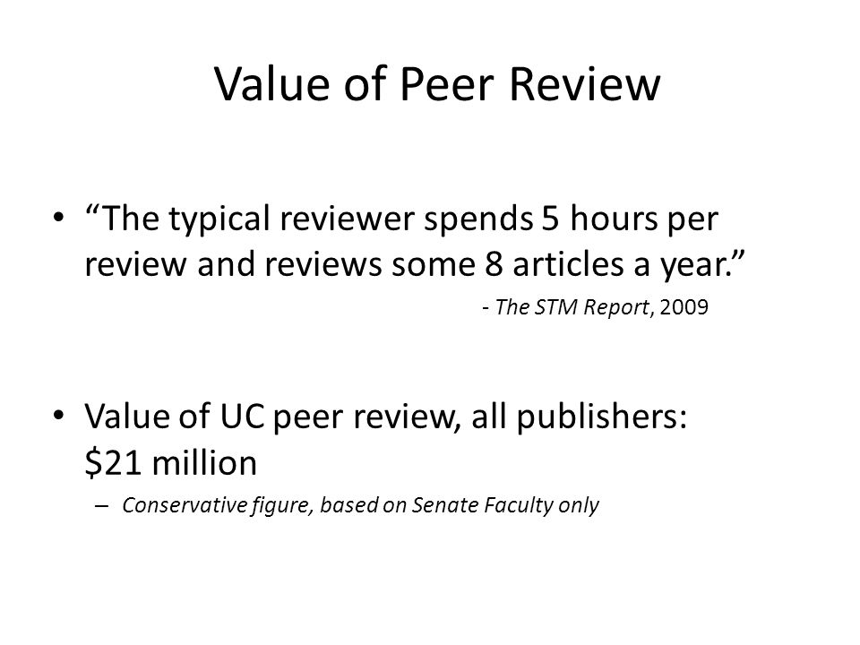 Value of Peer Review The typical reviewer spends 5 hours per review and reviews some 8 articles a year.