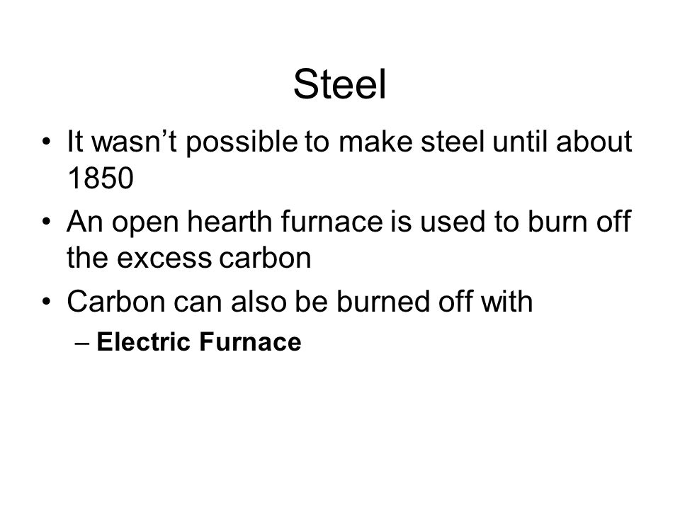 Steel It wasn't possible to make steel until about 1850