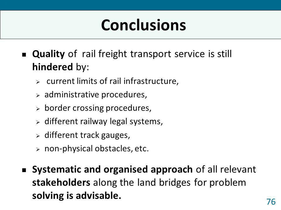 Forum 2013 Conclusions. Quality of rail freight transport service is still hindered by: current limits of rail infrastructure,